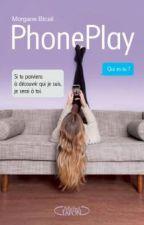 PhonePlay de Morgane Bicail afin de vous le faire découvrir by PrincessGirl05L