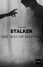 ✓ Stalker. One Way Or Another by Zenaida0