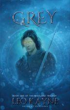 Grey: Book One Of The Mistland Trilogy by RhylanWriter