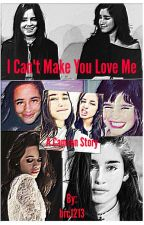 I Can't Make You Love Me (Camren) by brc1213