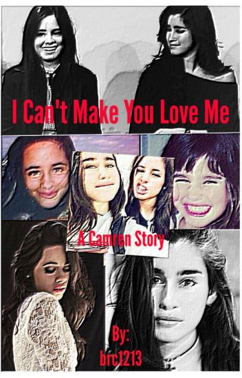 I Can't Make You Love Me (Camren)