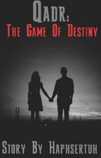 Qadr:The Game Of Destiny by Haphsertuh