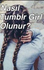 Nasıl Tumblr Girl Olunur? - Okul Tavsiyeleri by writewlovatic