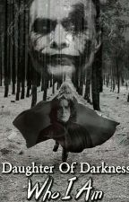 Daughter Of Darkness: Who I Am (Book 1) by GirlAprilSnape127