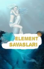 ELEMENT SAVAŞLARI by -leyli