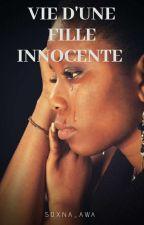 Vie D'une Fille Innocente[TERMINÉ] by ebfmbacke