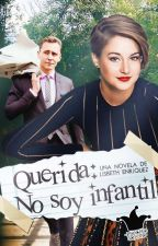 Querida, no soy infantil [#1 Y #2] by L_Enriquez
