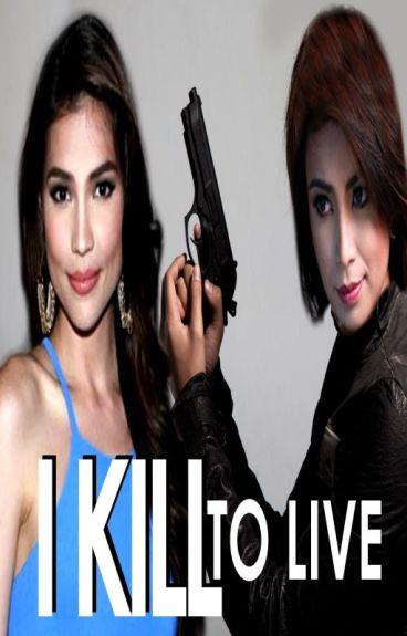 I Kill To Live