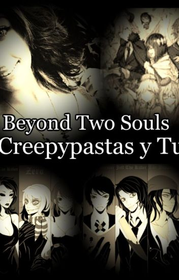 Beyond Two Souls- Creepypastas y tú.
