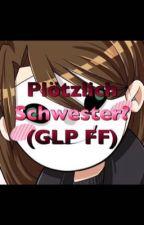 Plötzlich Schwester? (GLP FF) by TumoriusKott