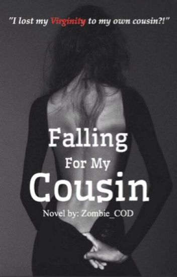 Falling For My Cousin ✔️ [EDITING]