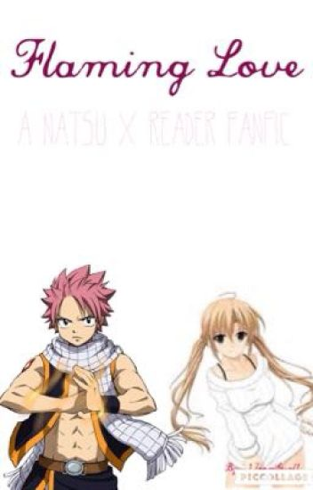 Flaming Love ~ A Natsu X Reader Story [ON HOLD]