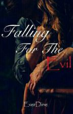 Falling For The Evil by Queenie__54