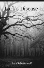 Apocalypse: Lark's Disease by Ciabattawolf