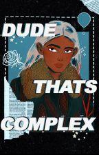 dude thats complex » rants by neguns