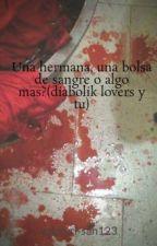 Una hermana, una bolsa de sangre o algo mas?(diabolik lovers y tu) by kokkuri-san123
