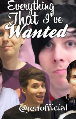 Everything that i ve wanted dan howell phil lester fanfiction