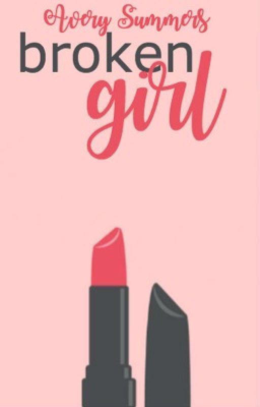 BROKEN GIRL  [New Beginnings] by AverySummers