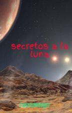 secretos a la luna by NANYMOR27