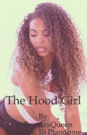 The Hood Girl by xxRoyalxxQueen