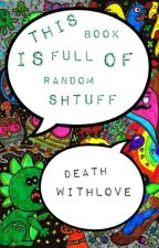 This Book Is Full Of Random Shtuff by ThatSociopathicDemon