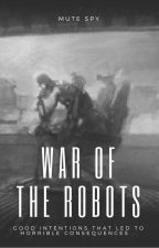 War Of The Robots |COMPLETE| by MuteSpy