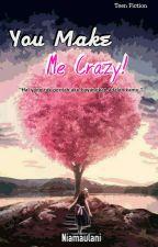You Make Me Crazy! (Slow Update) by Niamaulani