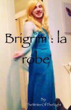 Brigrim : la robe by TheWriterOfTheNight