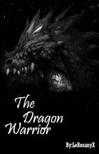 The Dragon Warrior by LeRoxanyX