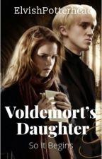 Voldemort's Daughter, So It Begins {Completed} {Wattys 2017} by ElvishPotterhead