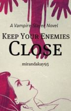 Keep Your Enemys Close: A Vampire Slayer Novel by mirandakay95