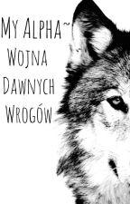 My Alpha ~Wojna Dawnych Wrogów ✏ by B_L_A_C_K_A_N_G_E_L