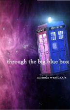 Through the Big Blue Box by tardis_princess