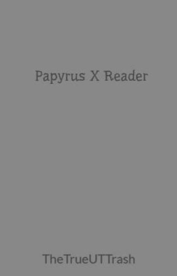 Papyrus X Reader