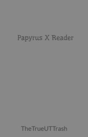 Papyrus X Reader