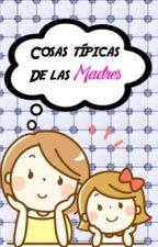 Cosas Típicas de las Madres by ScarletterRosety