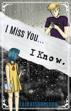 I Miss You...              I Know. by ZairaFlores300