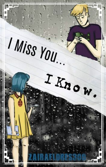 I Miss You...              I Know.