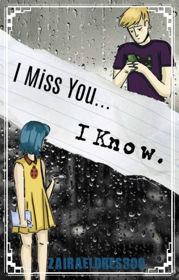 I Miss You...              I Know.