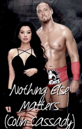 Nothing Else Matters (WWE Big Cass) { COMPLETED }