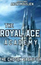 The Royal Ace Academy: The Chosen Sacrifier by anonymousjen