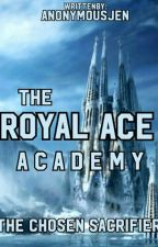 The Royal Ace Academy: The Chosen Sacrifier by anonymousjen