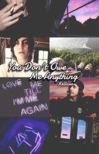 You Don't Owe Me Anything // Kellic by Kellicxo