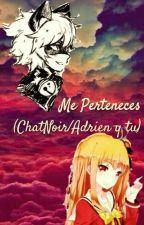 Me Perteneces [chatnoir/adrien y tu] by Yandere-asuna_otaku
