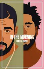 In the Morning: Drake & J Cole by justiceenicole25