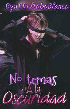 No temas a la oscuridad  by LSDelLoboBlanco