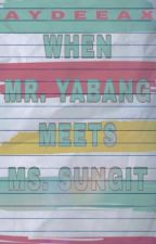 When Mr. Yabang Meets Ms. Sungit [Completed] by aydeeax
