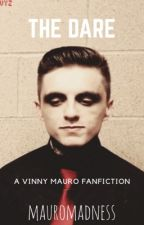 The Dare - A Vinny Mauro Fanfiction by mauromadness