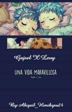 Gajeel X Levy *una Vida Maravillosa* by Abigail_Himikyru24