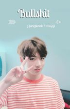 bullshit; j.jungkook | { Book 2 House Of Cards} by -minygi